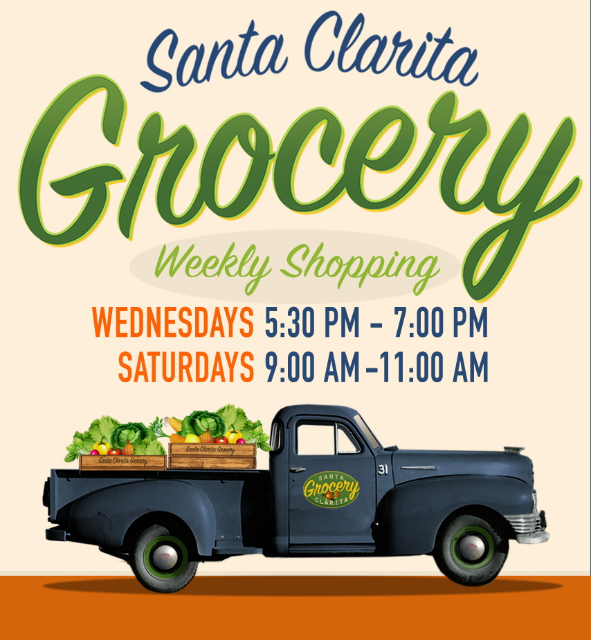 Santa Clarita Grocery. Weekly Shopping. Wednesdays: 5:30PM-7PM / Saturdays 9:00AM-11:00AM